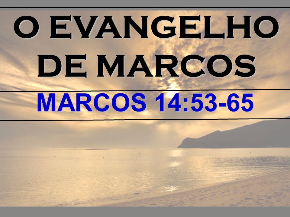 O EVANGELHO DE MARCOS MARCOS 14:53-65