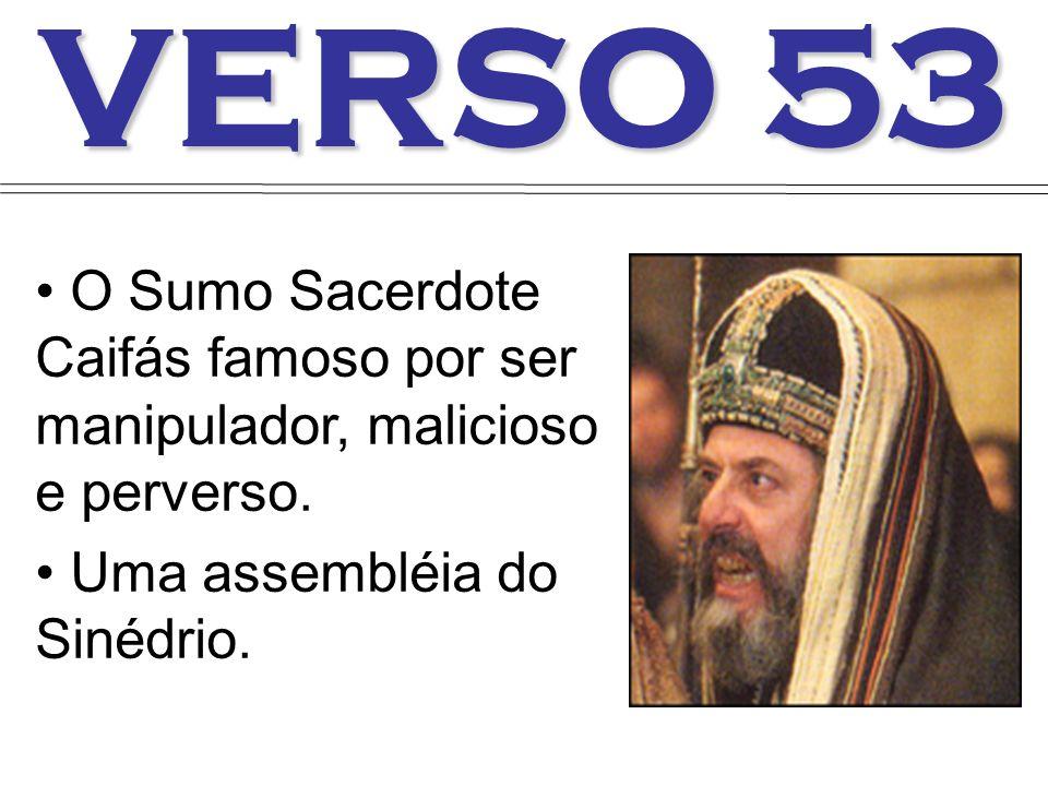 VERSO 53 O Sumo Sacerdote Caifás famoso por ser manipulador, malicioso e perverso. Uma assembléia do Sinédrio.