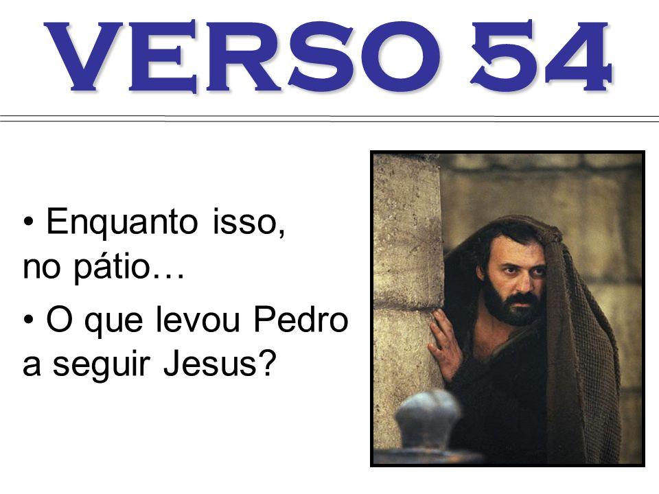 VERSO 54 Enquanto isso, no pátio… O que levou Pedro a seguir Jesus?