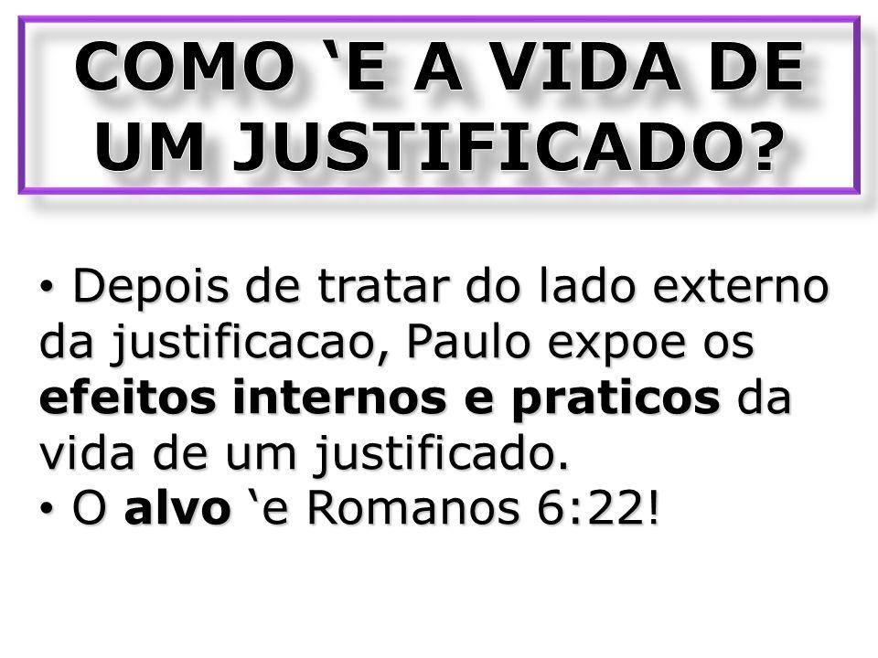 Depois de tratar do lado externo da justificacao, Paulo expoe os efeitos internos e praticos da vida de um justificado.
