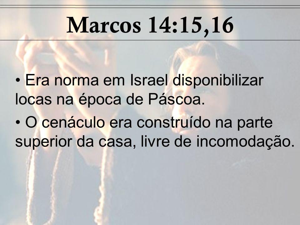Marcos 14:15,16 Era norma em Israel disponibilizar locas na época de Páscoa. O cenáculo era construído na parte superior da casa, livre de incomodação