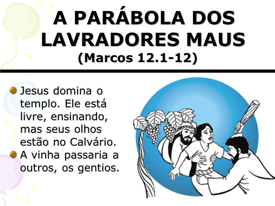 Jesus domina o templo. Ele está livre, ensinando, mas seus olhos estão no Calvário. A vinha passaria a outros, os gentios. A PARÁBOLA DOS LAVRADORES M