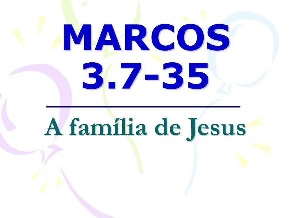 MARCOS 3.7-35 A família de Jesus