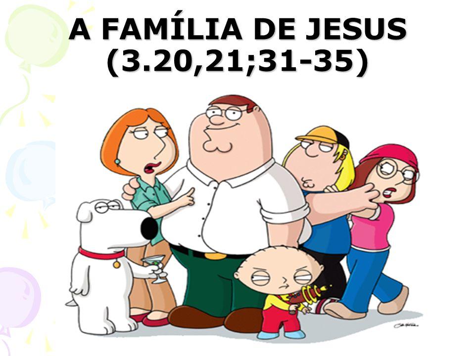 A FAMÍLIA DE JESUS (3.20,21;31-35)