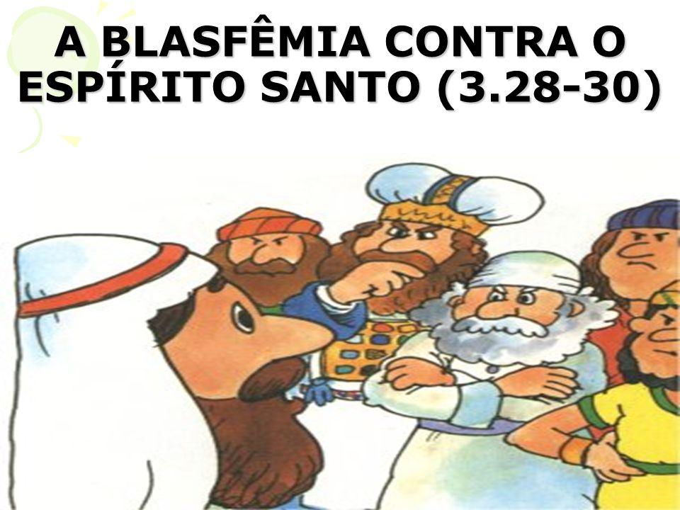 A BLASFÊMIA CONTRA O ESPÍRITO SANTO (3.28-30)