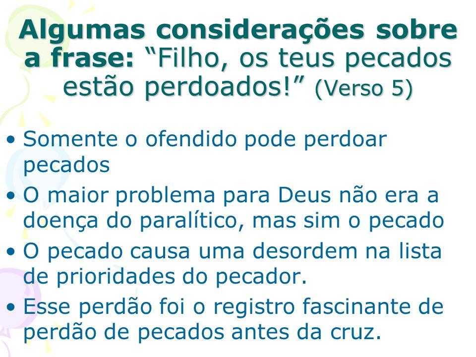 Algumas considerações sobre a frase: Filho, os teus pecados estão perdoados! (Verso 5) Somente o ofendido pode perdoar pecados O maior problema para D