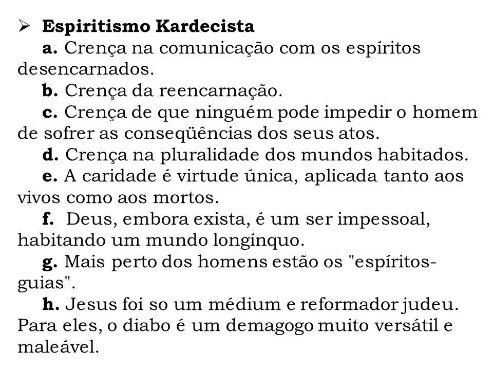 Espiritismo Kardecista a. Crença na comunicação com os espíritos desencarnados. b. Crença da reencarnação. c. Crença de que ninguém pode impedir o hom