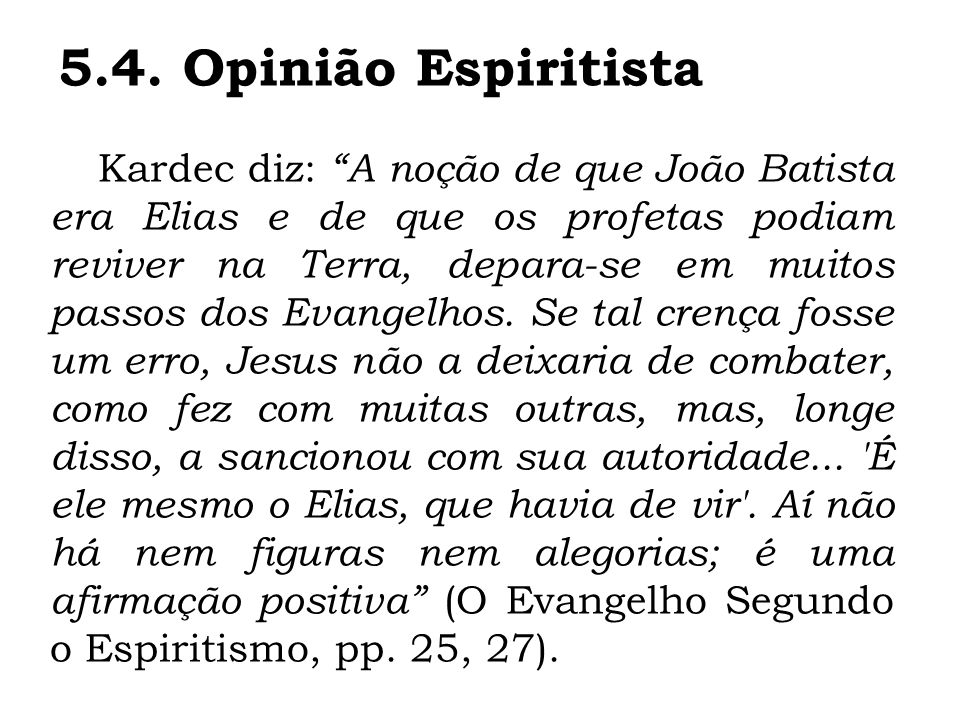 Kardec diz: A noção de que João Batista era Elias e de que os profetas podiam reviver na Terra, depara-se em muitos passos dos Evangelhos. Se tal cren