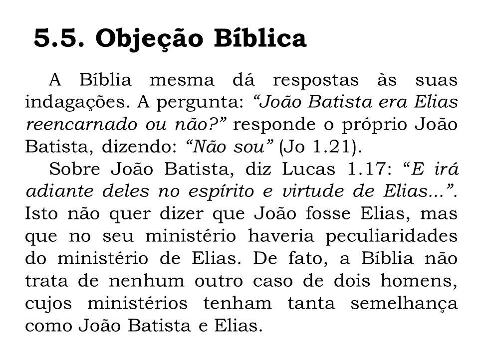 A Bíblia mesma dá respostas às suas indagações. A pergunta: João Batista era Elias reencarnado ou não? responde o próprio João Batista, dizendo: Não s