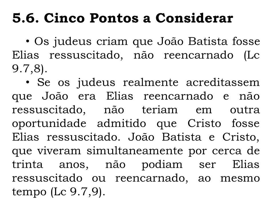 Os judeus criam que João Batista fosse Elias ressuscitado, não reencarnado (Lc 9.7,8). Se os judeus realmente acreditassem que João era Elias reencarn