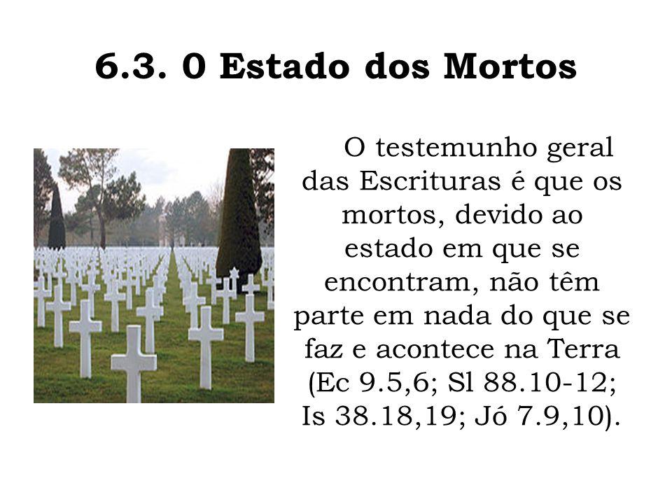 O testemunho geral das Escrituras é que os mortos, devido ao estado em que se encontram, não têm parte em nada do que se faz e acontece na Terra (Ec 9.5,6; Sl 88.10-12; Is 38.18,19; Jó 7.9,10).