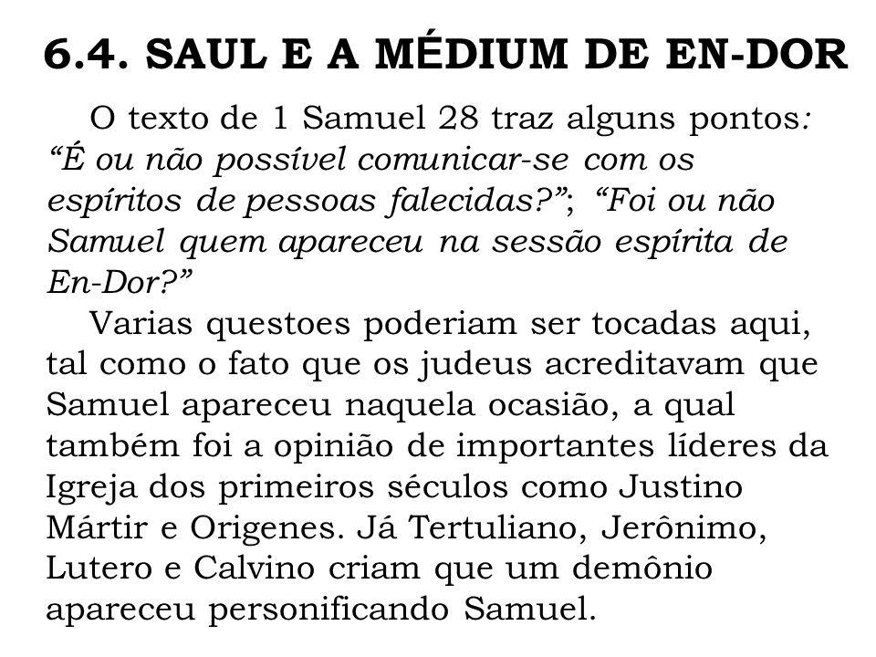 O texto de 1 Samuel 28 traz alguns pontos : É ou não possível comunicar-se com os espíritos de pessoas falecidas? ; Foi ou não Samuel quem apareceu na
