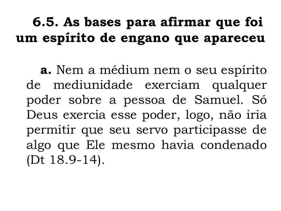 a. Nem a médium nem o seu espírito de mediunidade exerciam qualquer poder sobre a pessoa de Samuel. Só Deus exercia esse poder, logo, não iria permiti