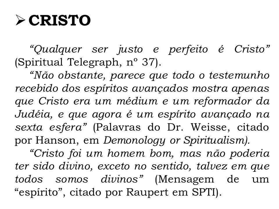 CRISTO Qualquer ser justo e perfeito é Cristo (Spiritual Telegraph, nº 37). Não obstante, parece que todo o testemunho recebido dos espíritos avançado