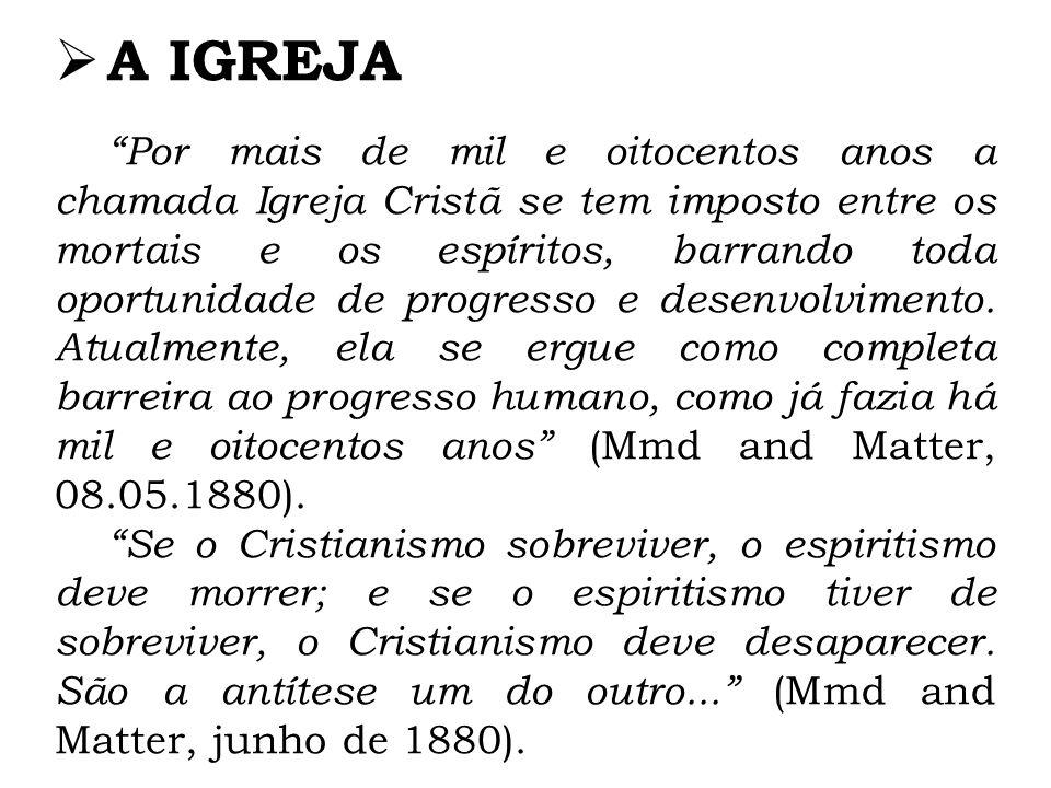 A IGREJA Por mais de mil e oitocentos anos a chamada Igreja Cristã se tem imposto entre os mortais e os espíritos, barrando toda oportunidade de progresso e desenvolvimento.
