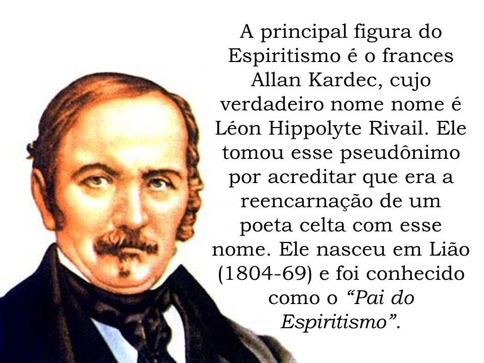 A principal figura do Espiritismo é o frances Allan Kardec, cujo verdadeiro nome nome é Léon Hippolyte Rivail. Ele tomou esse pseudônimo por acreditar
