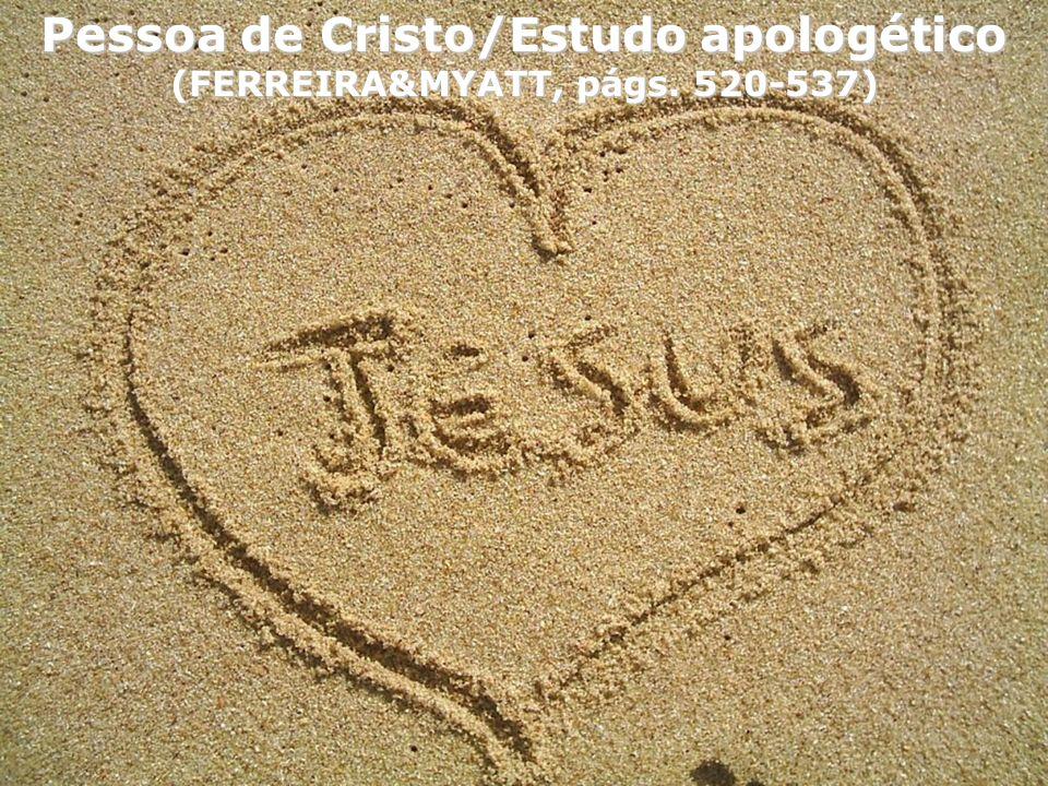 Pessoa de Cristo/Estudo apologético (FERREIRA&MYATT, págs. 520-537)