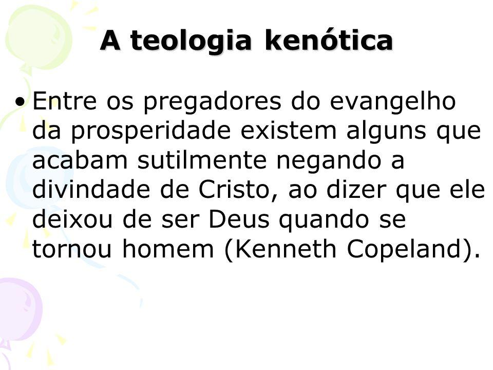 Entre os pregadores do evangelho da prosperidade existem alguns que acabam sutilmente negando a divindade de Cristo, ao dizer que ele deixou de ser De