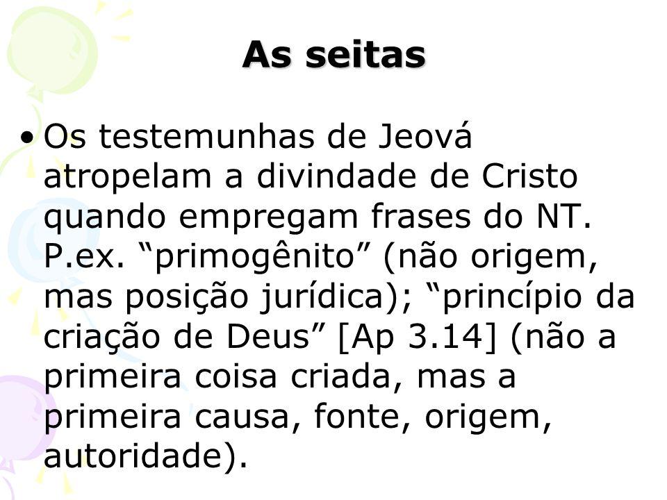 Os testemunhas de Jeová atropelam a divindade de Cristo quando empregam frases do NT. P.ex. primogênito (não origem, mas posição jurídica); princípio
