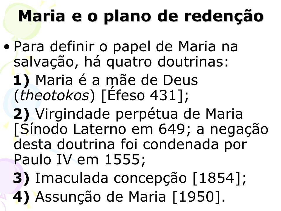 Para definir o papel de Maria na salvação, há quatro doutrinas: 1) Maria é a mãe de Deus (theotokos) [Éfeso 431]; 2) Virgindade perpétua de Maria [Sín