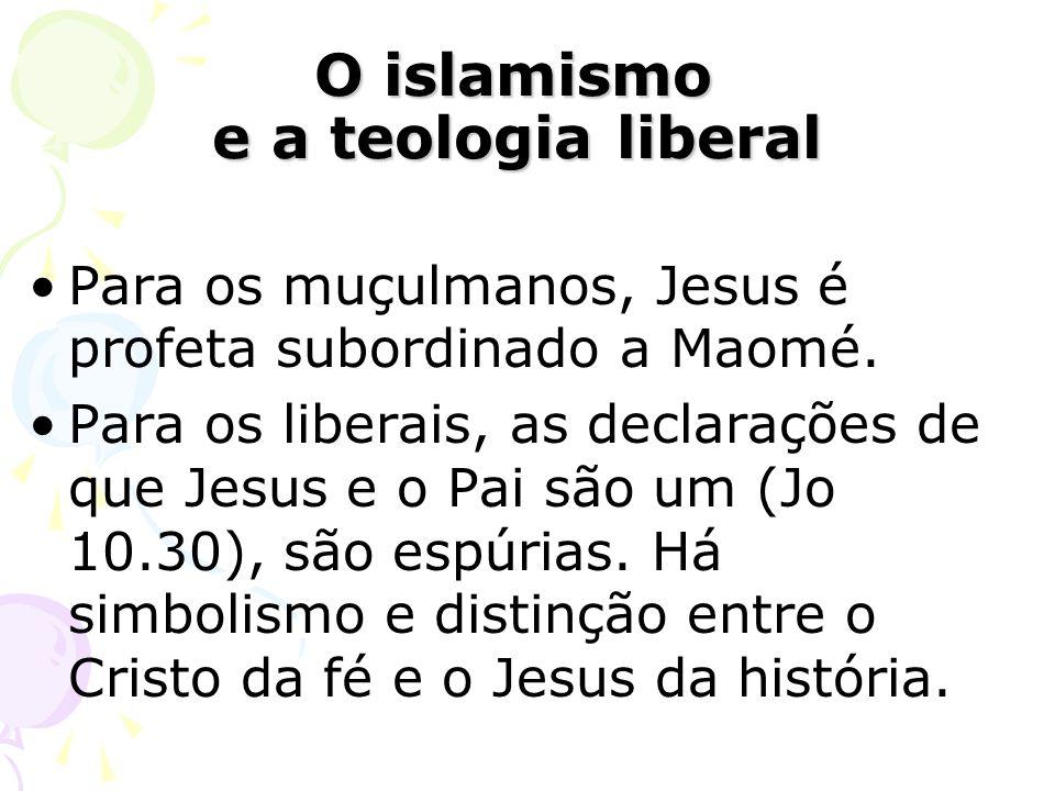 Para os muçulmanos, Jesus é profeta subordinado a Maomé. Para os liberais, as declarações de que Jesus e o Pai são um (Jo 10.30), são espúrias. Há sim