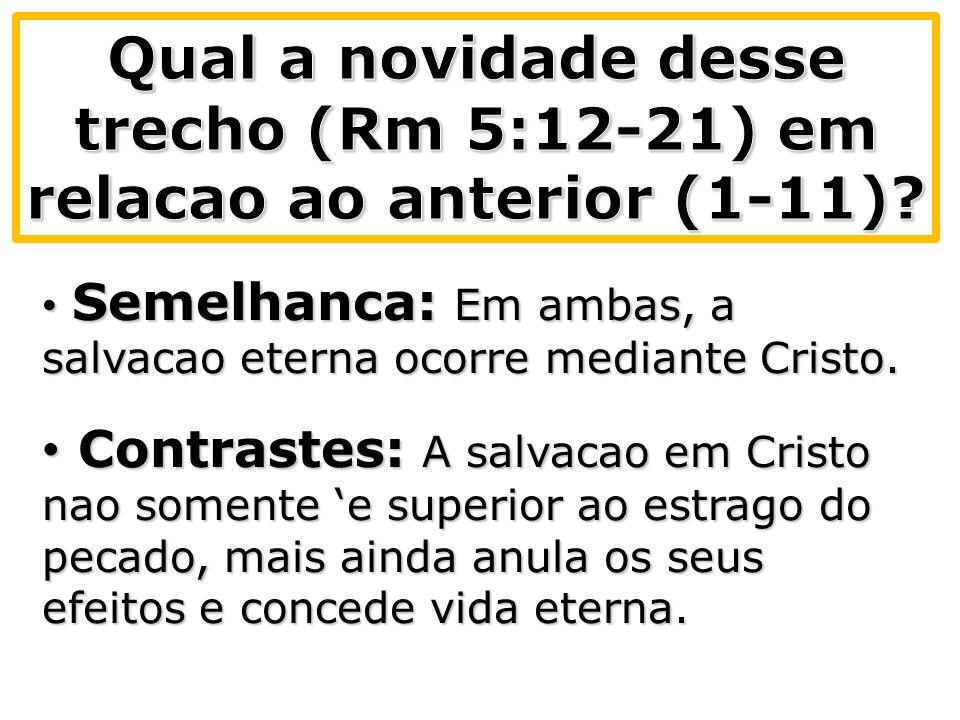 A declaracao inicia em v.12 e sera fechada apenas no v.18, pois ha um longo parenteses para incluir outros elementos que se referem ao tema da universalidade do pecado.