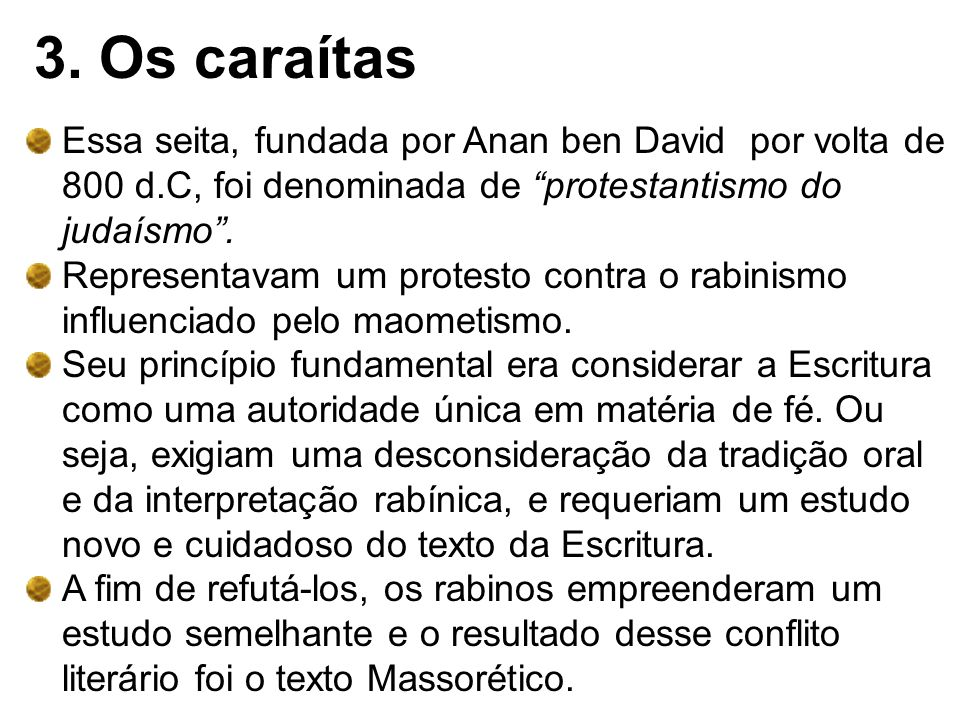 3. Os caraítas Essa seita, fundada por Anan ben David por volta de 800 d.C, foi denominada de protestantismo do judaísmo. Representavam um protesto co