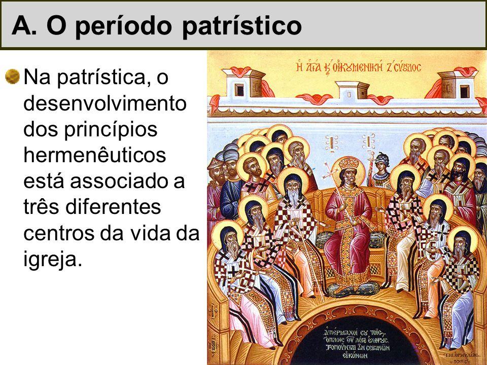 Na patrística, o desenvolvimento dos princípios hermenêuticos está associado a três diferentes centros da vida da igreja. A. O período patrístico