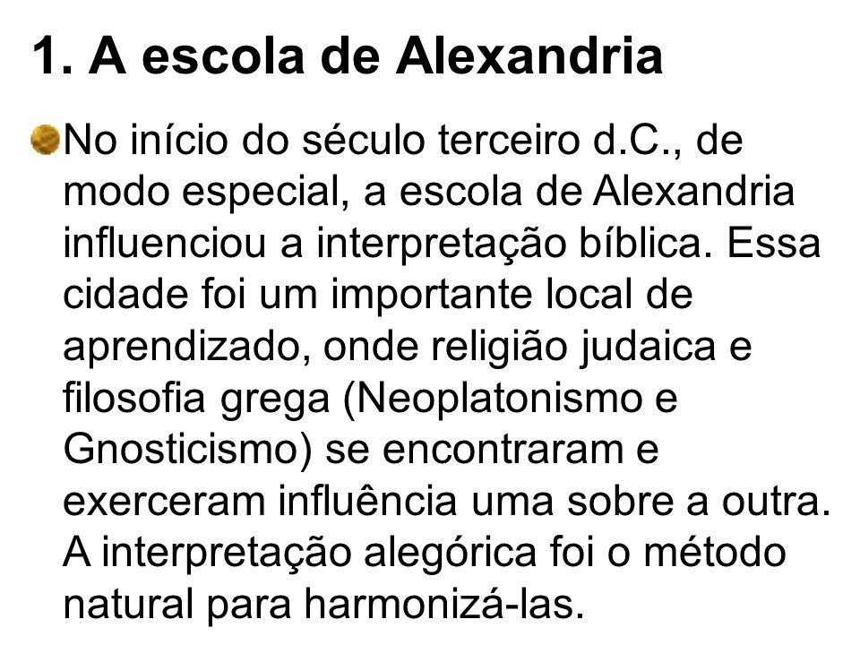 1. A escola de Alexandria No início do século terceiro d.C., de modo especial, a escola de Alexandria influenciou a interpretação bíblica. Essa cidade