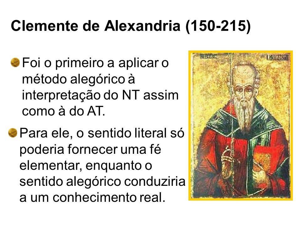 Clemente de Alexandria (150-215) Foi o primeiro a aplicar o método alegórico à interpretação do NT assim como à do AT. Para ele, o sentido literal só