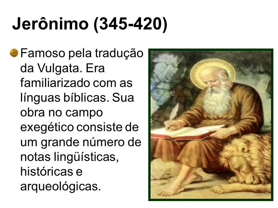 Jerônimo (345-420) Famoso pela tradução da Vulgata. Era familiarizado com as línguas bíblicas. Sua obra no campo exegético consiste de um grande númer