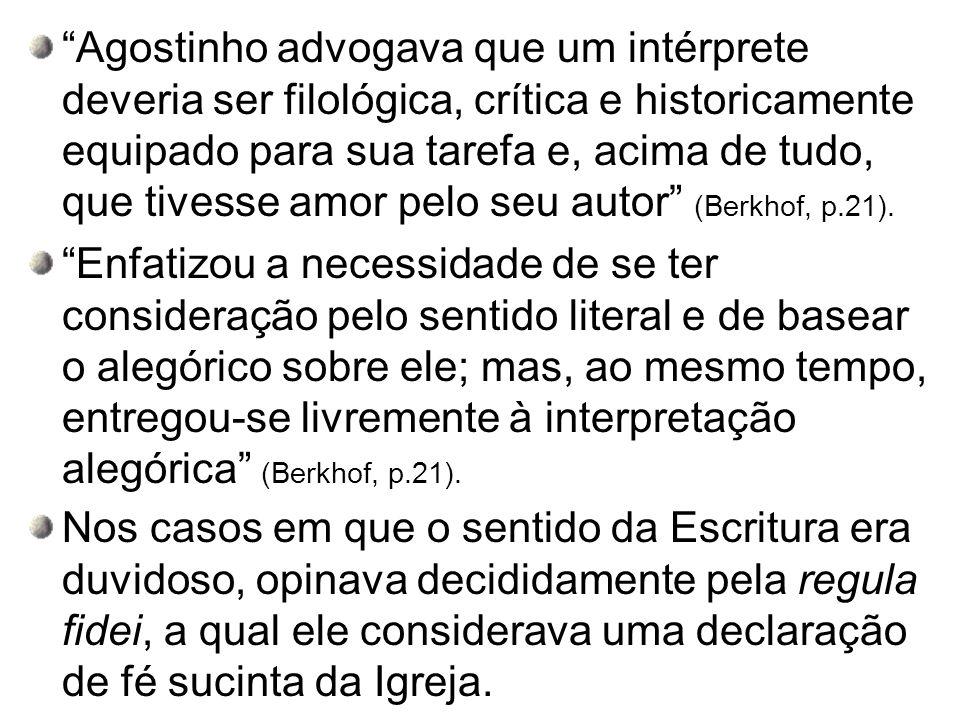 Agostinho advogava que um intérprete deveria ser filológica, crítica e historicamente equipado para sua tarefa e, acima de tudo, que tivesse amor pelo