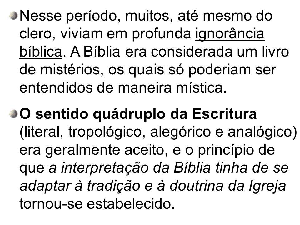 Nesse período, muitos, até mesmo do clero, viviam em profunda ignorância bíblica. A Bíblia era considerada um livro de mistérios, os quais só poderiam