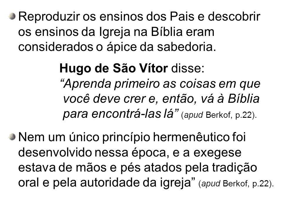 Reproduzir os ensinos dos Pais e descobrir os ensinos da Igreja na Bíblia eram considerados o ápice da sabedoria. Hugo de São Vítor disse: Aprenda pri