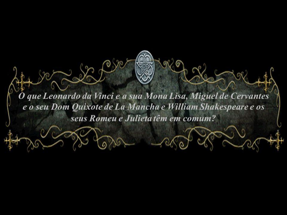 O que Leonardo da Vinci e a sua Mona Lisa, Miguel de Cervantes e o seu Dom Quixote de La Mancha e William Shakespeare e os seus Romeu e Julieta têm em
