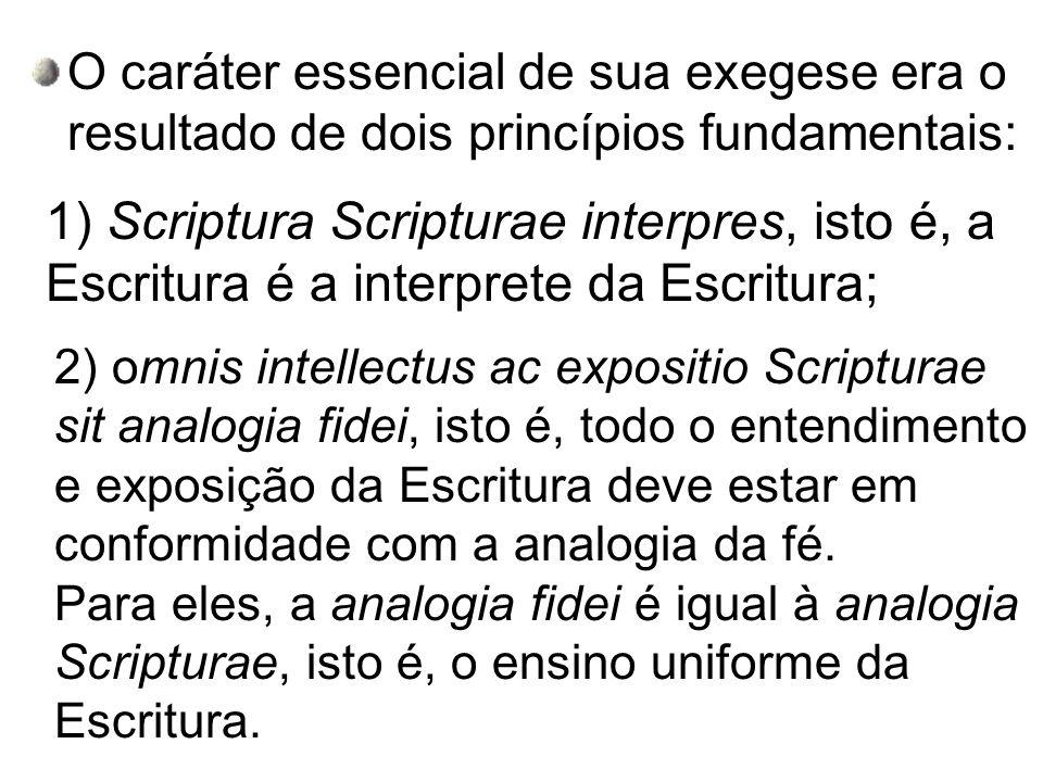 2) omnis intellectus ac expositio Scripturae sit analogia fidei, isto é, todo o entendimento e exposição da Escritura deve estar em conformidade com a