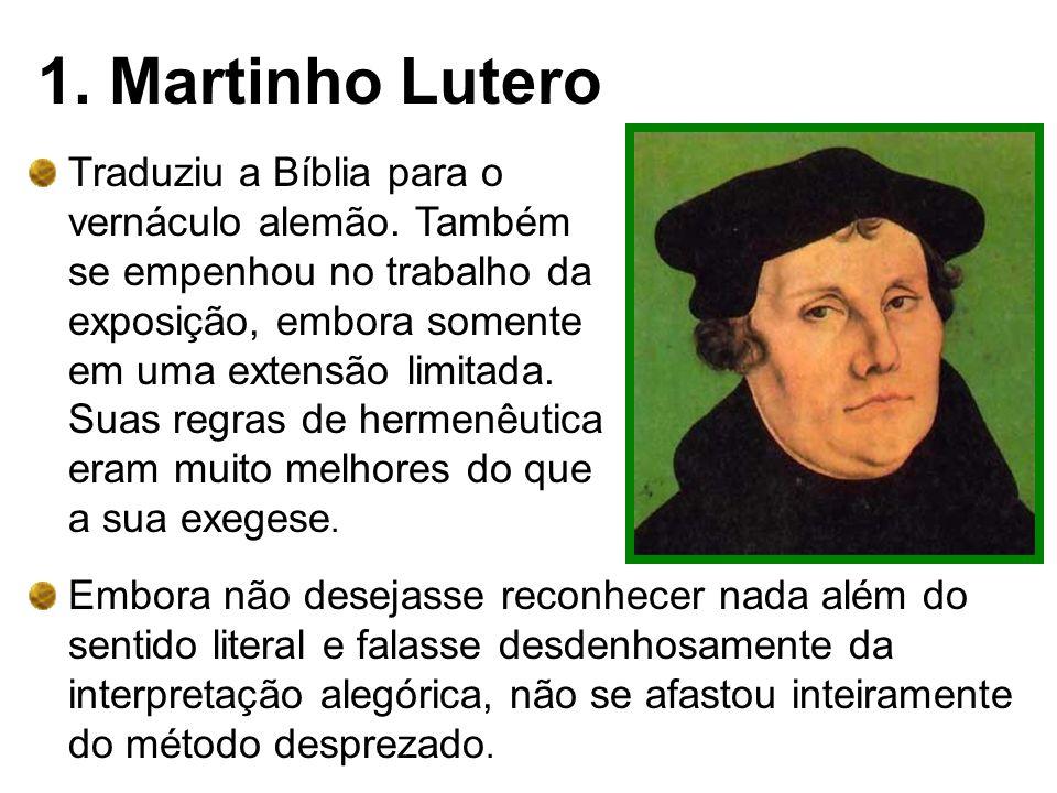 1. Martinho Lutero Traduziu a Bíblia para o vernáculo alemão. Também se empenhou no trabalho da exposição, embora somente em uma extensão limitada. Su