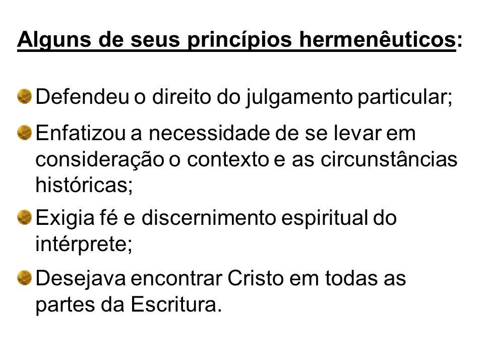 Alguns de seus princípios hermenêuticos: Defendeu o direito do julgamento particular; Enfatizou a necessidade de se levar em consideração o contexto e