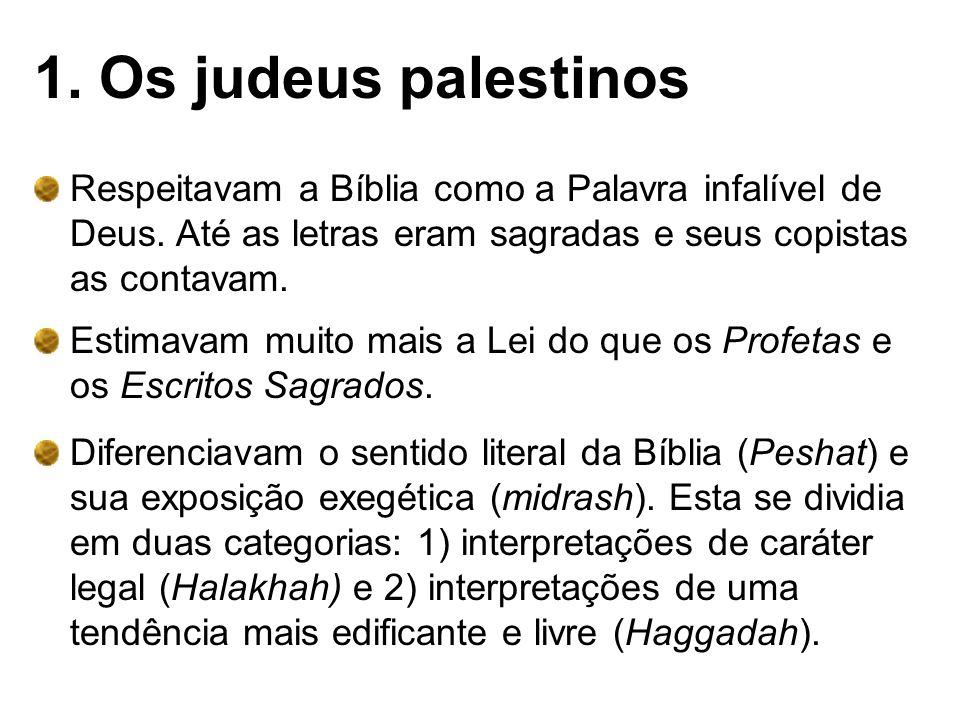 1. Os judeus palestinos Respeitavam a Bíblia como a Palavra infalível de Deus. Até as letras eram sagradas e seus copistas as contavam. Estimavam muit