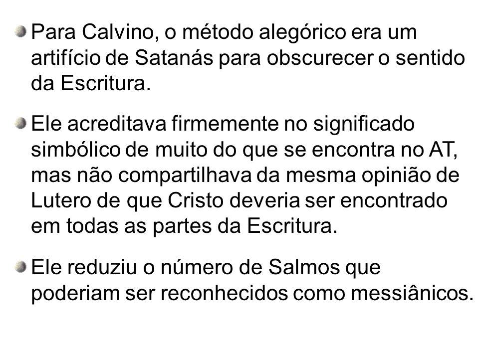 Para Calvino, o método alegórico era um artifício de Satanás para obscurecer o sentido da Escritura. Ele acreditava firmemente no significado simbólic