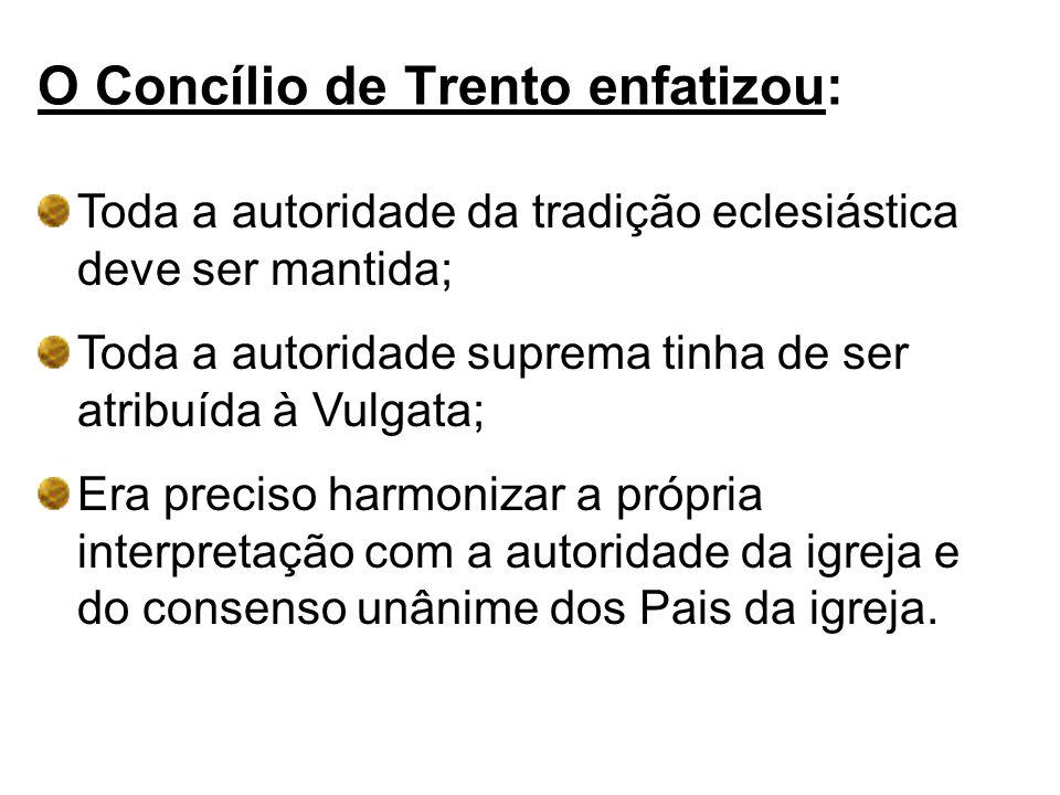O Concílio de Trento enfatizou: Toda a autoridade da tradição eclesiástica deve ser mantida; Toda a autoridade suprema tinha de ser atribuída à Vulgat