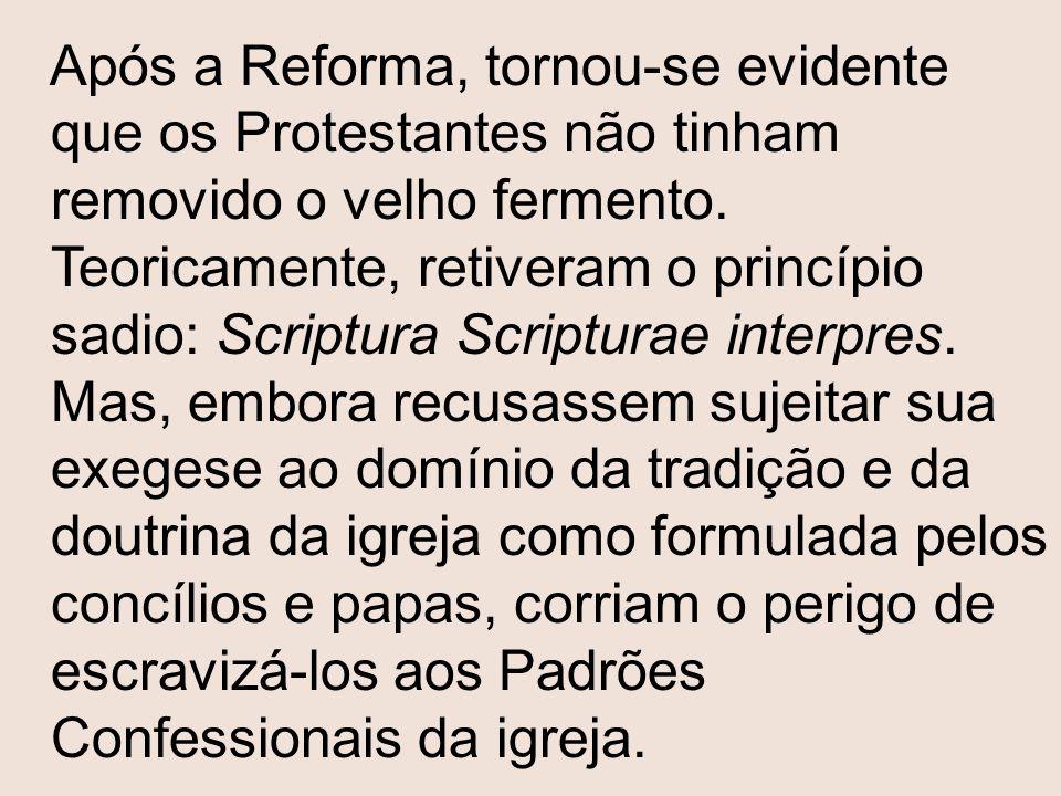 Após a Reforma, tornou-se evidente que os Protestantes não tinham removido o velho fermento. Teoricamente, retiveram o princípio sadio: Scriptura Scri