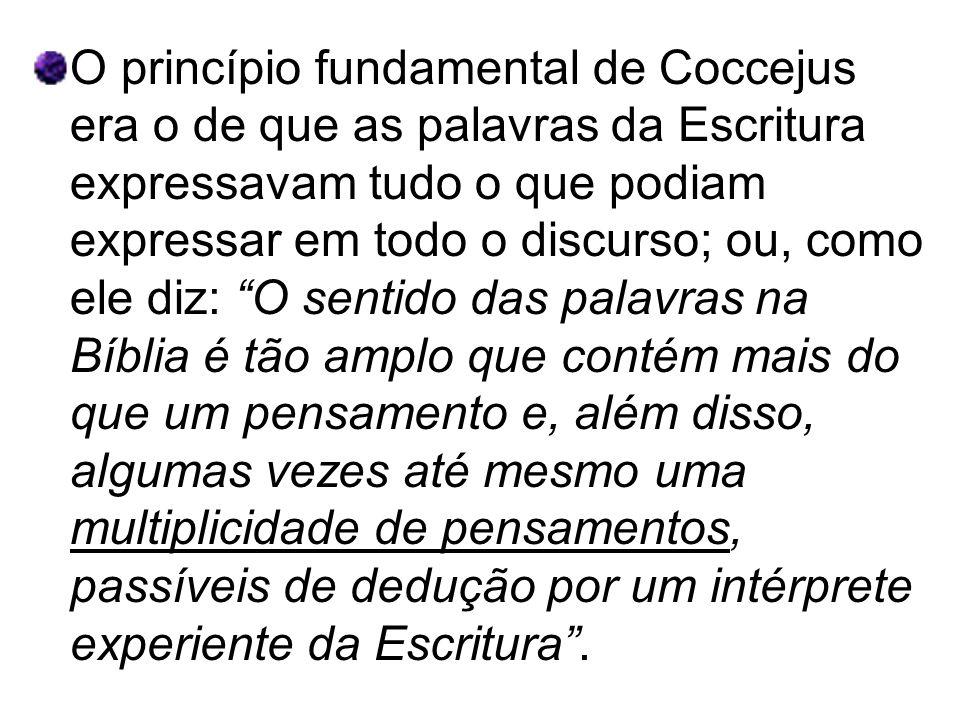 O princípio fundamental de Coccejus era o de que as palavras da Escritura expressavam tudo o que podiam expressar em todo o discurso; ou, como ele diz