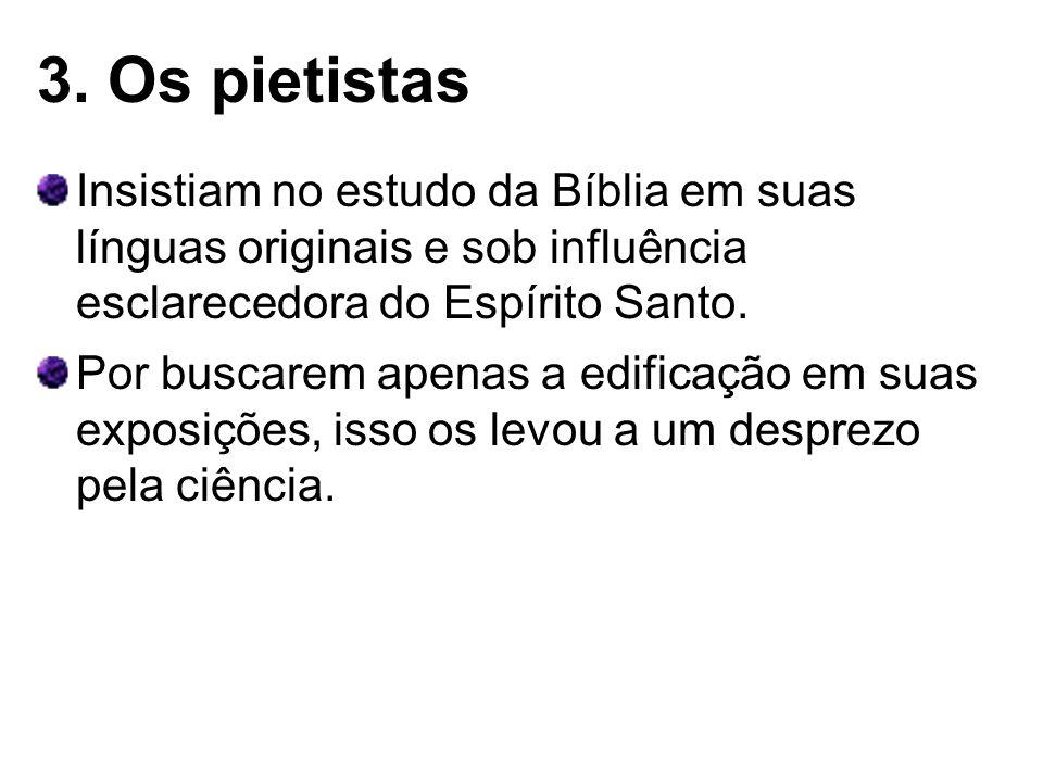 3. Os pietistas Insistiam no estudo da Bíblia em suas línguas originais e sob influência esclarecedora do Espírito Santo. Por buscarem apenas a edific
