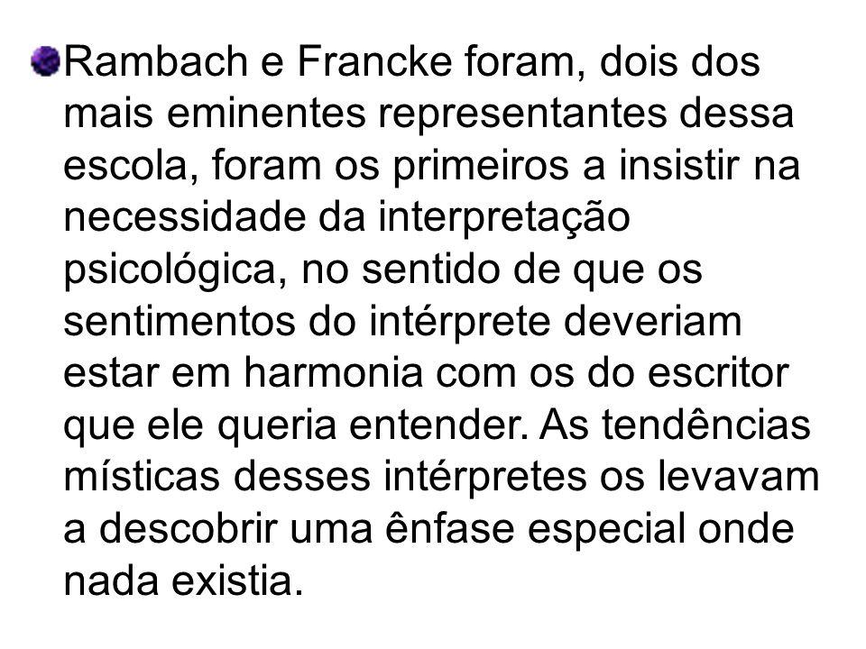 Rambach e Francke foram, dois dos mais eminentes representantes dessa escola, foram os primeiros a insistir na necessidade da interpretação psicológic