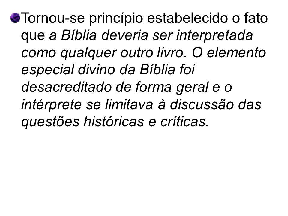 Tornou-se princípio estabelecido o fato que a Bíblia deveria ser interpretada como qualquer outro livro. O elemento especial divino da Bíblia foi desa