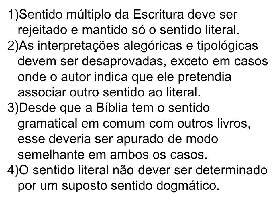 1)Sentido múltiplo da Escritura deve ser rejeitado e mantido só o sentido literal. 2)As interpretações alegóricas e tipológicas devem ser desaprovadas