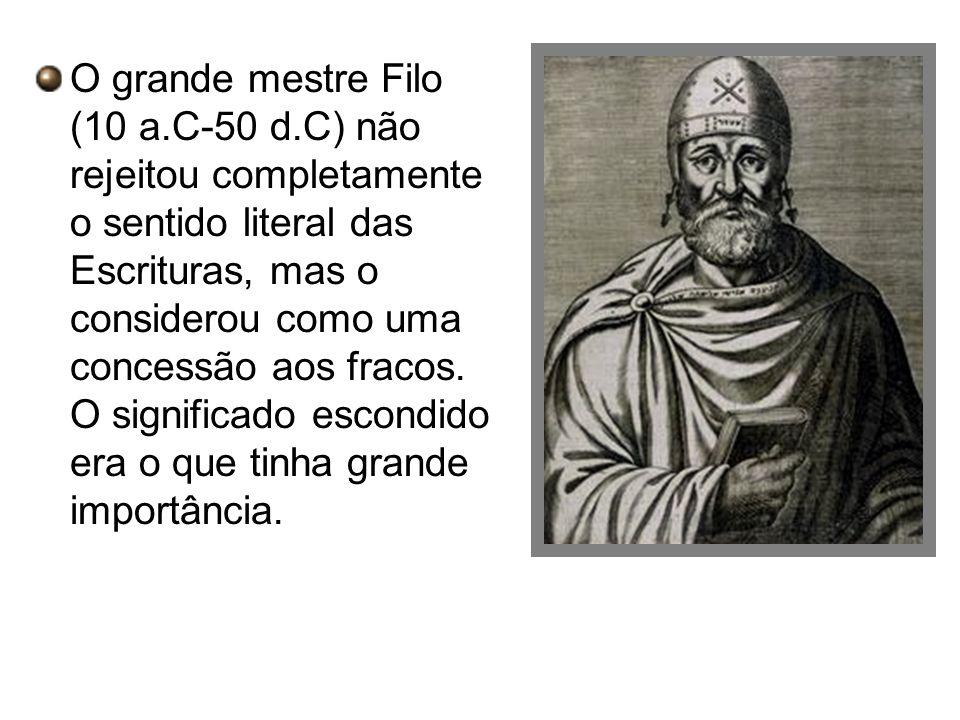 O grande mestre Filo (10 a.C-50 d.C) não rejeitou completamente o sentido literal das Escrituras, mas o considerou como uma concessão aos fracos. O si