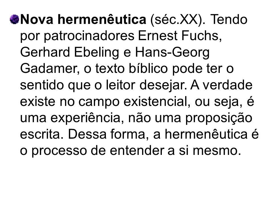 Nova hermenêutica (séc.XX). Tendo por patrocinadores Ernest Fuchs, Gerhard Ebeling e Hans-Georg Gadamer, o texto bíblico pode ter o sentido que o leit