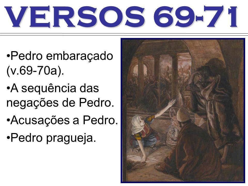 VERSOS 69-71 Pedro embaraçado (v.69-70a). A sequência das negações de Pedro. Acusações a Pedro. Pedro pragueja.